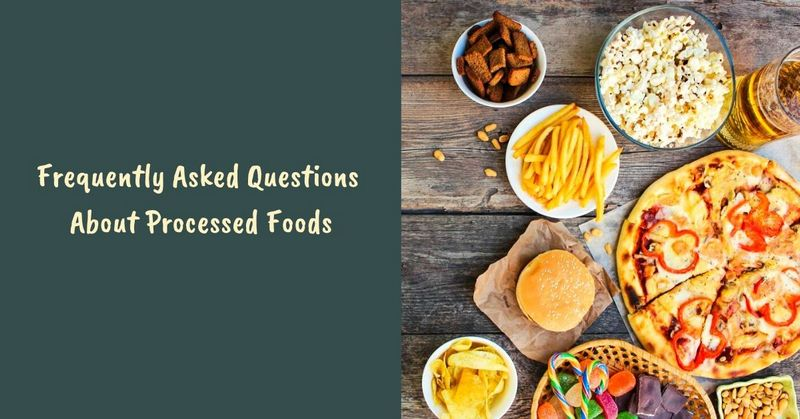 Frequently Asked Questions About Processed Foods