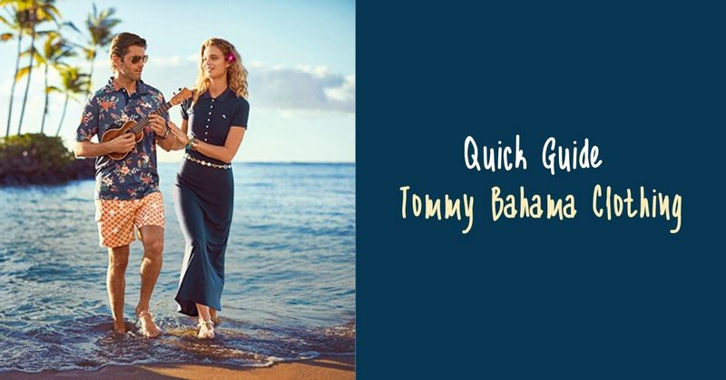 Quick Guide Tommy Bahama Clothing