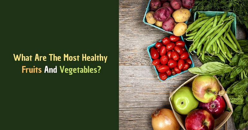 What Are The Most Healthy Fruits And Vegetables_